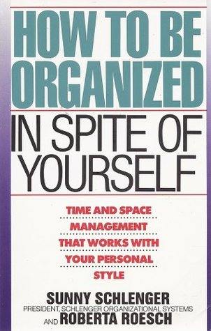 How to be organized in spite of yourself time and space management how to be organized in spite of yourself time and space management that works with your personal style by sunny schlenger fandeluxe Gallery