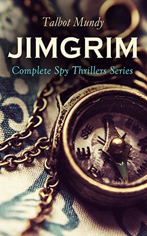 JIMGRIM - Complete Spy Thrillers Series: Jimgrim and Allah's Peace, The Iblis at Ludd, The Seventeen Thieves of El-Kalil, The Lion of Petra, The Woman ... Trooper, Affair In Araby, A Secret Society…