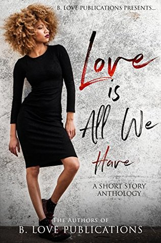 Love is All we Have: A Short Story Anthology