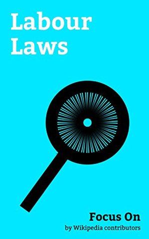 Focus On: Labour Laws: Whistleblower, Non-disclosure Agreement, Workers' Compensation, Organizational Culture, Unemployment Benefits, Constructive Dismissal, ... Rights, Bosman Ruling, Annual Leave, etc.
