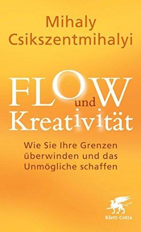 FLOW und Kreativität: Wie Sie Ihre Grenzen überwinden und das Unmögliche schaffen