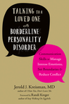 Talking to a Loved One with Borderline Personality Disorder: Communication Skills to Manage Intense Emotions, Set Boundaries, and Reduce Conflict
