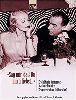 """""""Sag mir, daß du mich liebst"""" : Erich Maria Remarque - Marlene Dietrich, Zeugnisse einer Leidenschaft"""