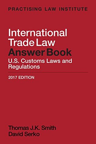 International Trade Law Answer Book (2017 Edition)