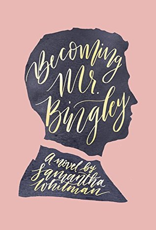 Becoming Mr. Bingley by Samantha Whitman