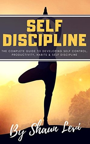 Self Discipline: The Complete Guide to Developing Self Control, Productivity, Habits & Self Discipline