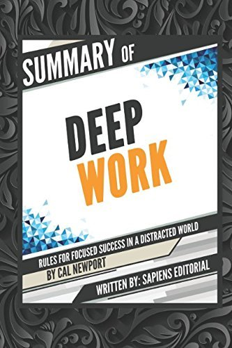 Summary Of Deep Work: Rules for Focused Success in a Distracted World – Cal Newport