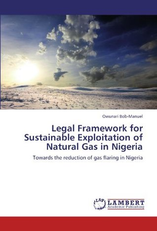 Legal Framework for Sustainable Exploitation of Natural Gas in Nigeria: Towards the reduction of gas flaring in Nigeria