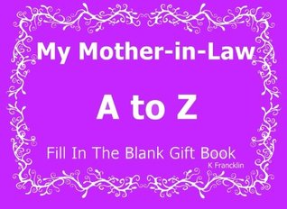 My Mother-in-Law A to Z Fill In The Blank Gift Book (A to Z Gift Books) (Volume 42)