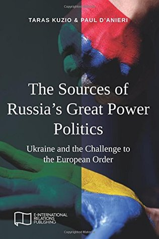 The Sources of Russia's Great Power Politics: Ukraine and the Challenge to the European Order