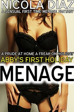 A Prude at Home, a Freak on Holiday - Abby's First Holiday Menage - A Sensual First Time Menage Fantasy