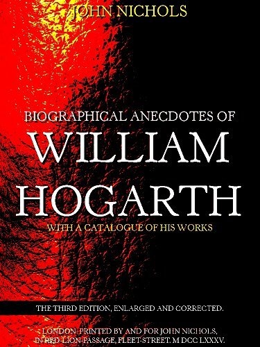Biographical Anecdotes of William Hogarth: With a Catalogue of his Works