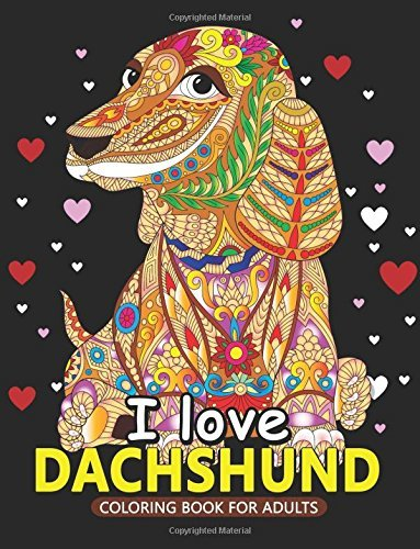 I love Dachshund Coloring Books for Adults: Dachshund and Friends Dog Animal Stress-relief Coloring Book For Grown-ups