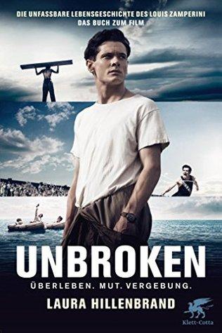 Unbroken (deutsch): Die unfassbare Lebengeschichte des Louis Zamperini
