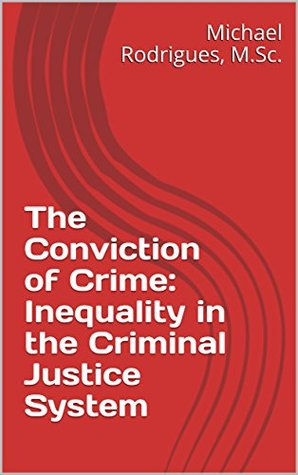 The Conviction of Crime: Inequality in the Criminal Justice System