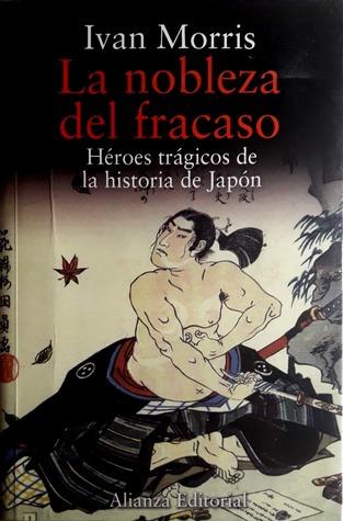 La nobleza del fracaso: Héroes trágicos de la Historia de Japón