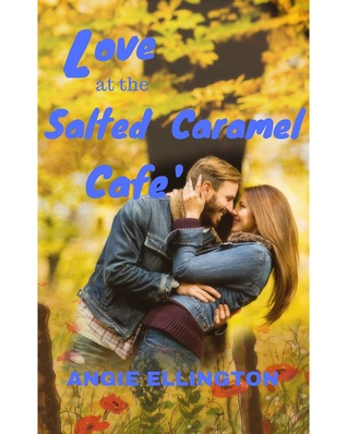 Love at the Salted Caramel Cafe' by Angie Ellington
