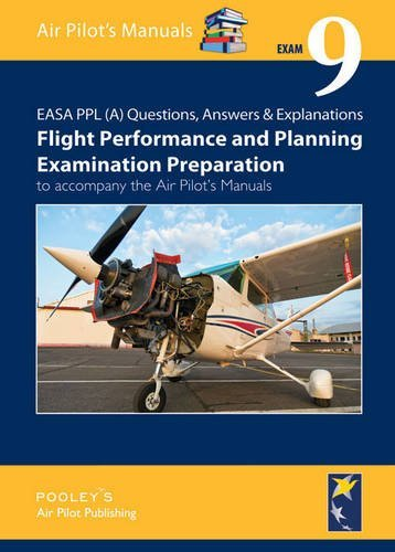 EASA PPL (A) Questions, Answer & Explanations: Exam 9: Flight Planning & Performance Examination Preparation to Accompany the Air Pilot's Manuals
