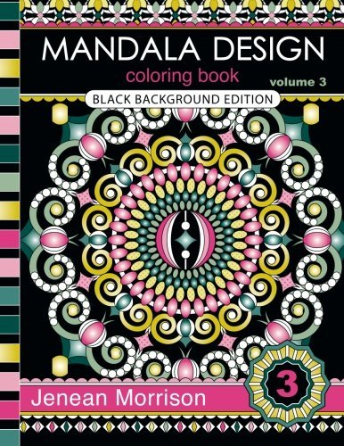 Mandala Design Coloring Book, Volume 3: Black Background Edition: An Adult Coloring Book for Stress-Relief, Relaxation, Meditation and Creativity (Jenean Morrison Adult Coloring Books)