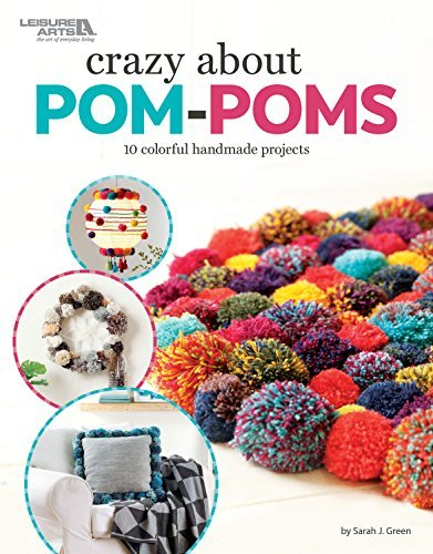 Crazy About Pom Poms: 10 Colorful Handmade Projects