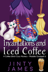 Incantations and Iced Coffee - A Coffee Witch Cozy Mystery - ... by Jinty James