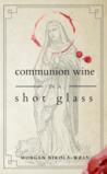 Communion Wine in a Shot Glass