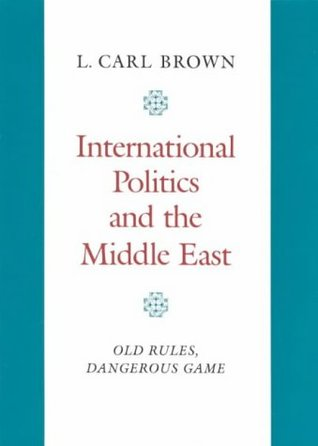 International Politics and the Middle East: Old Rules, Dangerous Game