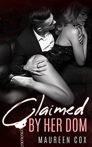 Claimed by Her Dom by Maureen Cox