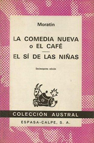 La Comedia Nueva/El Si De Las Ninas