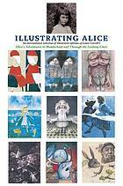 Illustrating Alice: An International Selection of Illustrated Editions of Lewis Carroll's Alice's Adventures in Wonderland and Through the Looking Glass