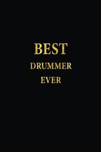 Best Drummer Ever: Lined Notebook, Gold Letters Cover, Diary, Journal, 6 x 9 in., 110 Lined Pages
