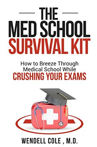 The Med School Survival Kit- How To Breeze Through Med School While Crushing Your Exams
