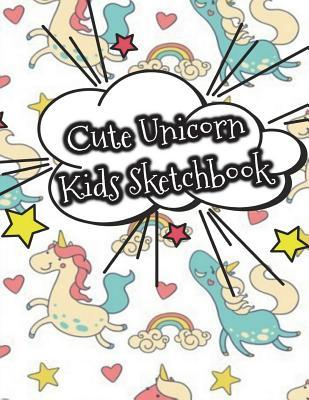 Cute Unicorn Kids Sketchbook: Cute Unicorn Sketchbook for Kids, 100+ Blank Pages+ Notes+ Sketch Spaces for Drawing, Sketching and Doodling, Practicing How to Draw (Large Size 8.5x11) (Sketchbook for Girls & Boys, Drawing Journal for Kids, Creative Diar...