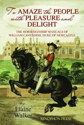 "'to Amaze the People with Pleasure and Delight"": The Horsemanship Manuals of William Cavendish, Duke of Newcastle"