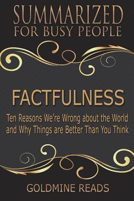 Summary: Factfulness - Summarized for Busy People: Ten Reasons We're Wrong about the World and Why Things Are Better Than You Think