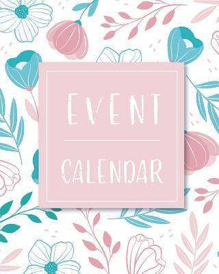 Event Calendar: Flowers Hand Drawn Design, Important Dates Record Book, Record Birthdays and Anniversaries, Christmas Card List, Personal Calendar of Important Celebrations, Perpetual Calendar Planner, Monthly Quotes, 8x 10 (Important Dates Book) (Volu...