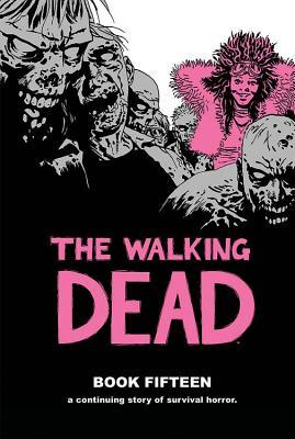 The Walking Dead, Book Fifteen (The Walking Dead #169-180)