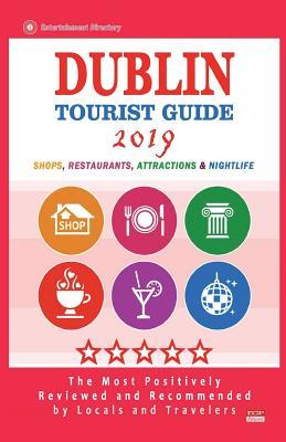Dublin Tourist Guide 2019: Most Recommended Shops, Restaurants, Entertainment and Nightlife for Travelers in Dublin (City Tourist Guide 2019)