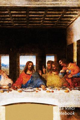 Leonardo Da Vinci Notebook: The Last Supper Journal 100-Page Beautiful Lined Art Notebook 6 X 9 Artsy Journal Notebook