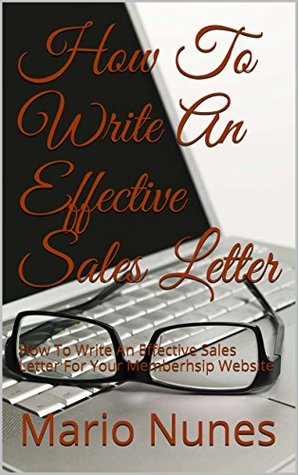 How To Write An Effective Sales Letter: How To Write An Effective Sales Letter For Your Memberhsip Website