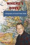 Where's Dave?: A Biography of David Potter Wells