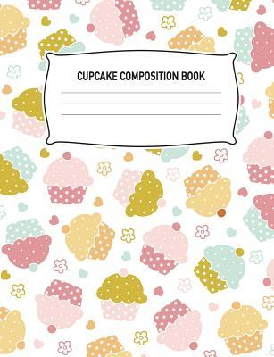 Cupcake Composition Book: Dessert Muffin Baking White Notebook Wide Ruled Writing Diary Practice Journal Organizer: Youth, Kids, Preschool, Kindergarten, Elementary School, Note Book Pad, Math, English, Art, Science: 7.44 X 9.69, Notepad Lined Paper, 1...