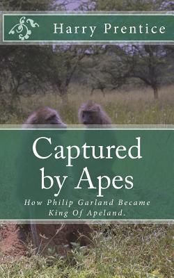 Captured by Apes: How Philip Garland Became King of Apeland.
