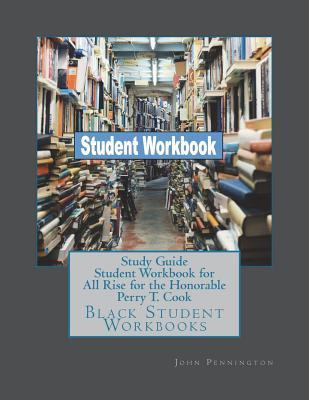Study Guide Student Workbook for All Rise for the Honorable Perry T. Cook: Black Student Workbooks