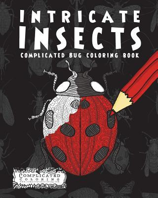 Intricate Insects: Complicated Bug Coloring Book
