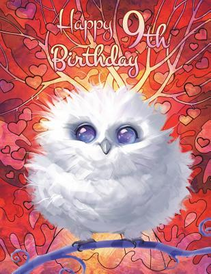 Happy 9th Birthday: Pretty Owl Themed Birthday Book, Notebook for School, Personal Journal, or Diary...185 Lined Pages to Write In, Birthday Gifts for 9 Year Old Girls or Boys, Kids, Children, Daughter or Son, Granddaughter or Grandson, Bird Lovers, 8 1/2