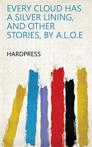 Every cloud has a silver lining, and other stories, by A.L.O.E