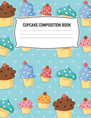 Cupcake Composition Book: Dessert Muffin Baking Blue Notebook Wide Ruled Writing Diary Practice Journal Organizer: Youth, Kids, Preschool, Kindergarten, Elementary School, Note Book Pad, Math, English, Art, Science: 7.44 X 9.69, Notepad Lined Paper, 10...