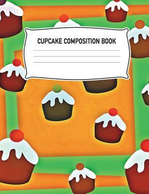 Cupcake Composition Book: Dessert Muffin Baking Green Notebook Wide Ruled Writing Diary Practice Journal Organizer: Youth, Kids, Preschool, Kindergarten, Elementary School, Note Book Pad, Math, English, Art, Science: 7.44 X 9.69, Notepad Lined Paper, 1...