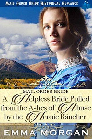 A Helpless Bride Pulled From The Ashes Of Abuse By The Heroic Rancher